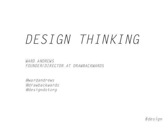 DESIGN THINKINGWARD ANDREWSFOUNDER/DIRECTOR AT DRAWBACKWARDS@wardandrews@drawbackwards@designdotorg                       ...