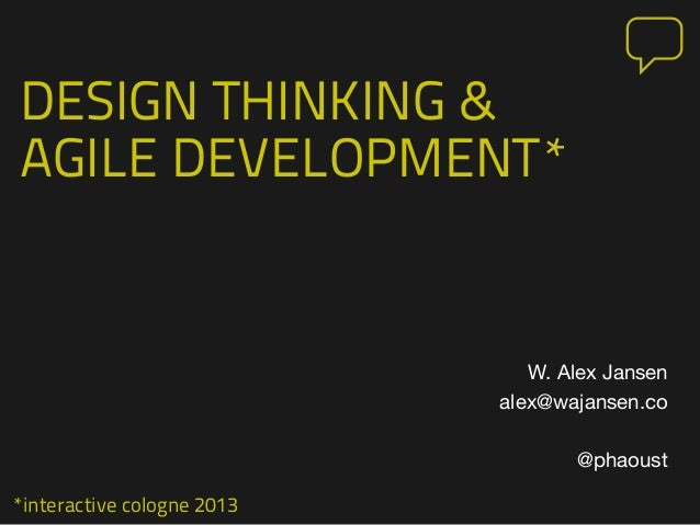 *interactive cologne 2013 DESIGN THINKING & AGILE DEVELOPMENT* W. Alex Jansen alex@wajansen.co @phaoust