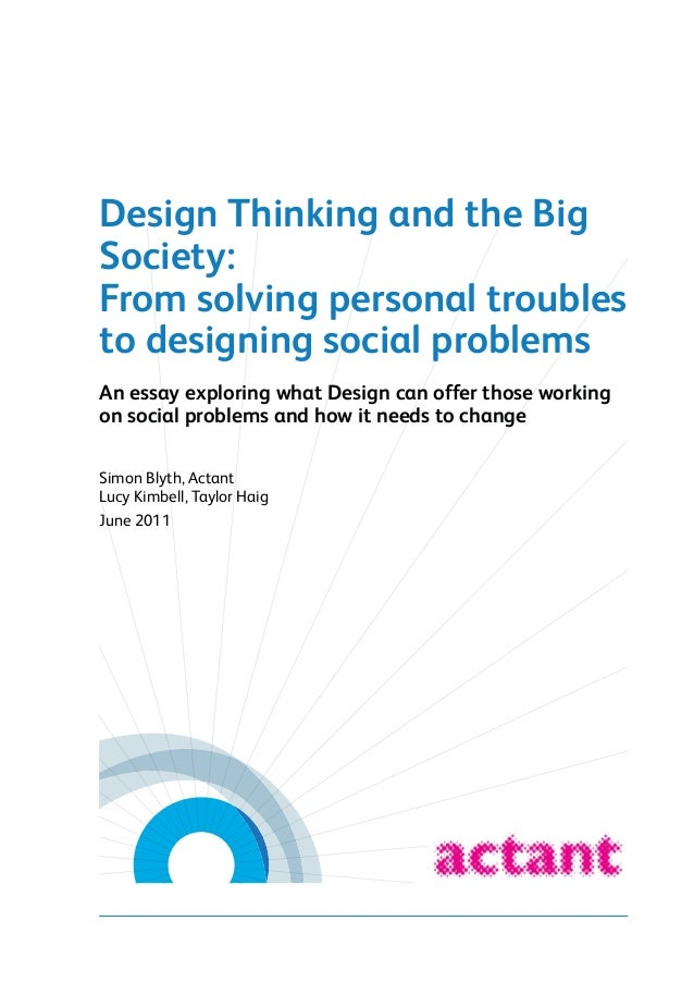 Design Thinking and the Big Society: From solving personal troubles to designing social problems An essay exploring what D...