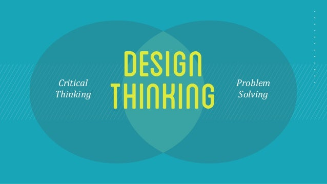 problem solving and critical thinking for designers Critical thinking and problem solving and critical thinking & problem solving designers often did not consider the impact of their deigns on society.