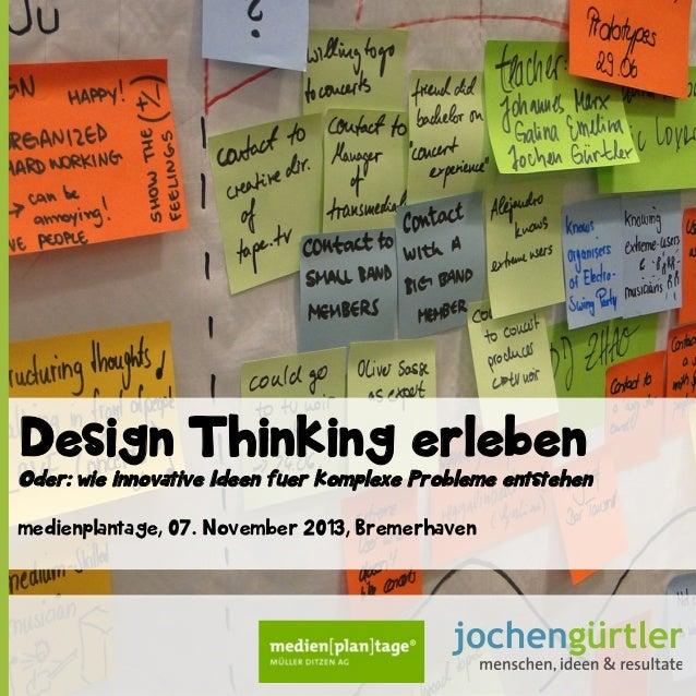 Design Thinking erleben Oder: wie innovative Ideen fuer komplexe Probleme entstehen medienplantage, 07. November 2013, Bre...
