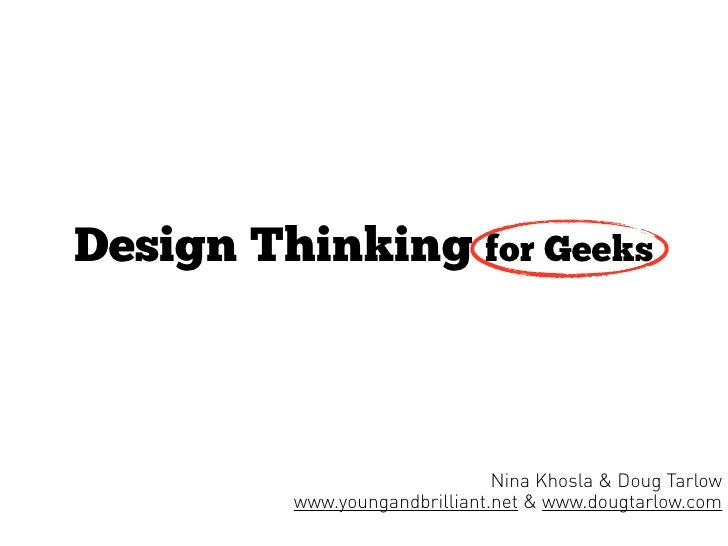 Design Thinking for Geeks                                   Nina Khosla & Doug Tarlow          www.youngandbrilliant.net &...