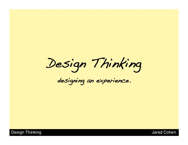 Design Thinking!                   designing an experience.!Design Thinking                                Jared Cohen