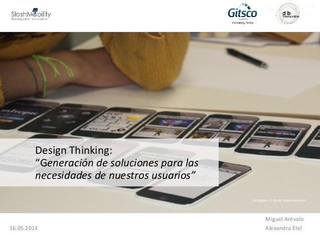 """Miguel Arévalo 16.05.2014 Alexandra Etel Design Thinking: """"Generación de soluciones para las necesidades de nuestros usuar..."""