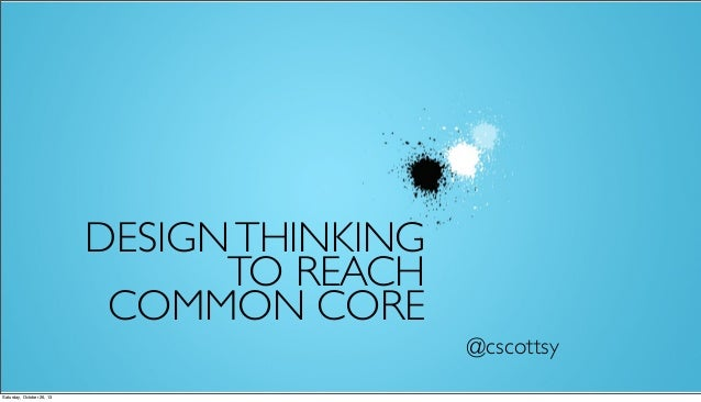 DESIGN THINKING TO REACH COMMON CORE @cscottsy Saturday, October 26, 13