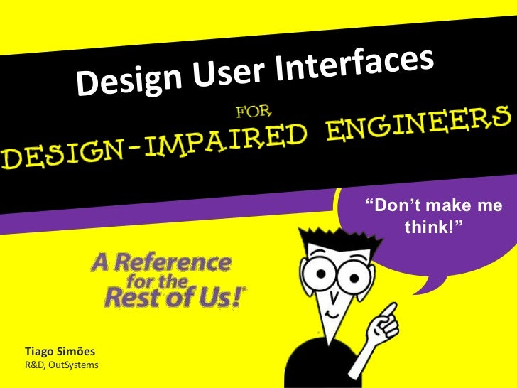 "Design User Interfaces<br />""Don't make me think!""<br />Tiago Simões<br />R&D, OutSystems<br />"