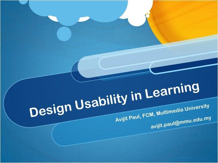 Design Usability in Learning<br />Avijit Paul, FCM, Multimedia University<br />avijit.paul@mmu.edu.my<br />