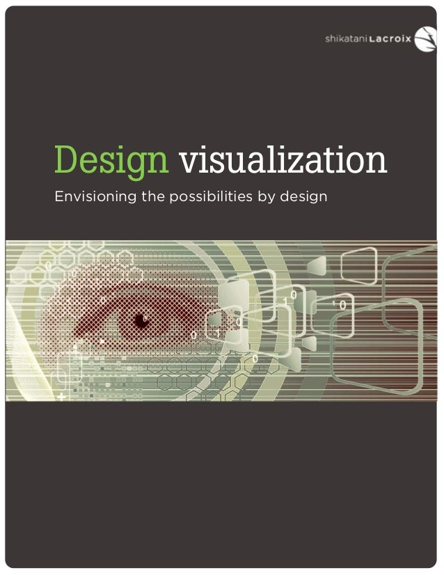 Design visualization Envisioning the possibilities by design