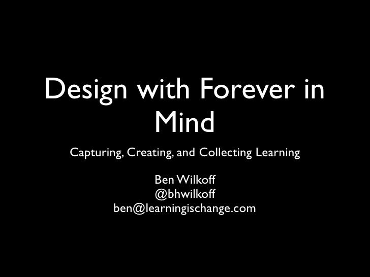 Design with Forever in         Mind  Capturing, Creating, and Collecting Learning                                        ...