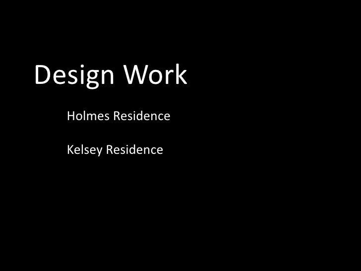 Design Work   Holmes Residence    Kelsey Residence