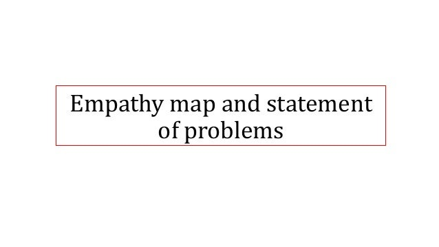 Empathy map and statement of problems