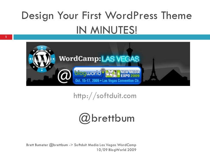 Design Your First WordPress Theme IN MINUTES! @brettbum<br />http://softduit.com<br />Brett Bumeter @brettbum -> Softdu...