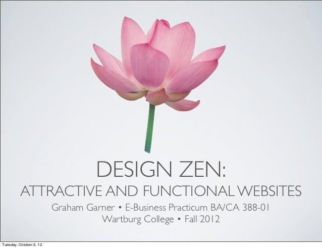 DESIGN ZEN:          ATTRACTIVE AND FUNCTIONAL WEBSITES                         Graham Garner • E-Business Practicum BA/CA...