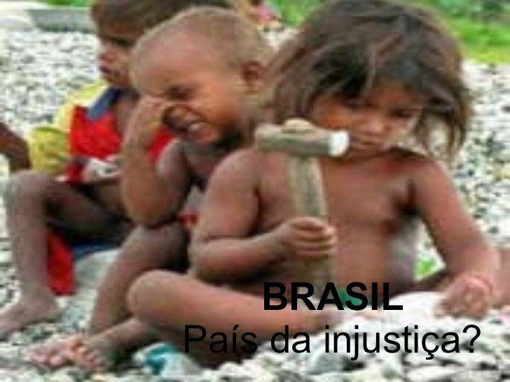 BRASIL País da injustiça?