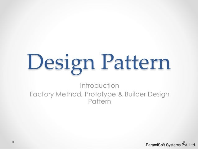 Design Pattern Introduction Factory Method, Prototype & Builder Design Pattern -ParamiSoft Systems Pvt. Ltd.