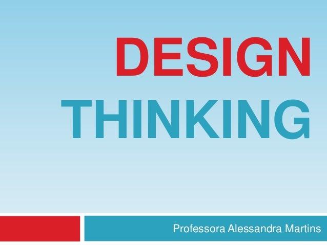 DESIGN THINKING Professora Alessandra Martins