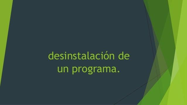 desinstalación de un programa.