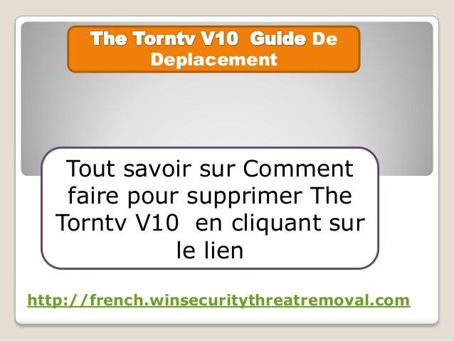 De Deplacement Tout savoir sur Comment faire pour supprimer The Torntv V10 en cliquant sur le lien http://french.winsecuri...