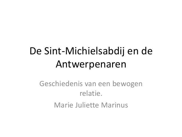 De Sint-Michielsabdij en de Antwerpenaren Geschiedenis van een bewogen relatie. Marie Juliette Marinus