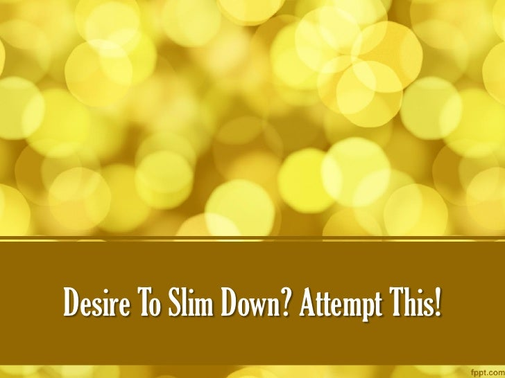 Desire To Slim Down? Attempt This!