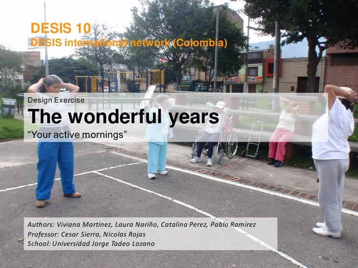 """DESIS 10 DESIS international network (Colombia)     Design Exercise  The wonderful years """"Your active mornings""""     Author..."""
