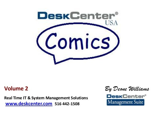 By Deone Williams Real Time IT & System Management Solutions www.deskcenter.com 516 442-1508 Volume 2