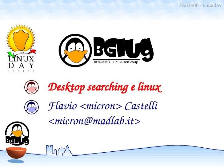 28/10/06 - linuxdayDesktopsearchingelinuxFlavio<micron>Castelli<micron@madlab.it>