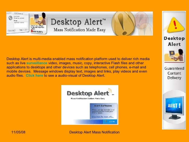 Desktop Alert is multi-media enabled mass notification platform used to deliver rich media such as live  surveillance  vid...