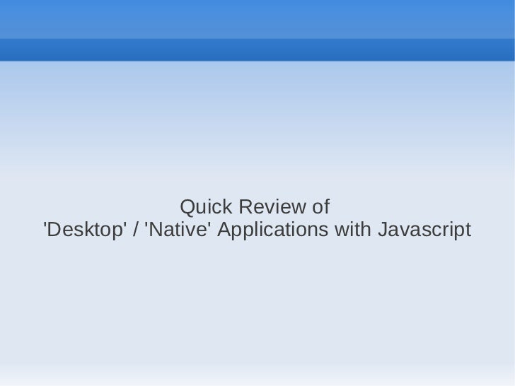Quick Review of Desktop and Native Apps using Javascript