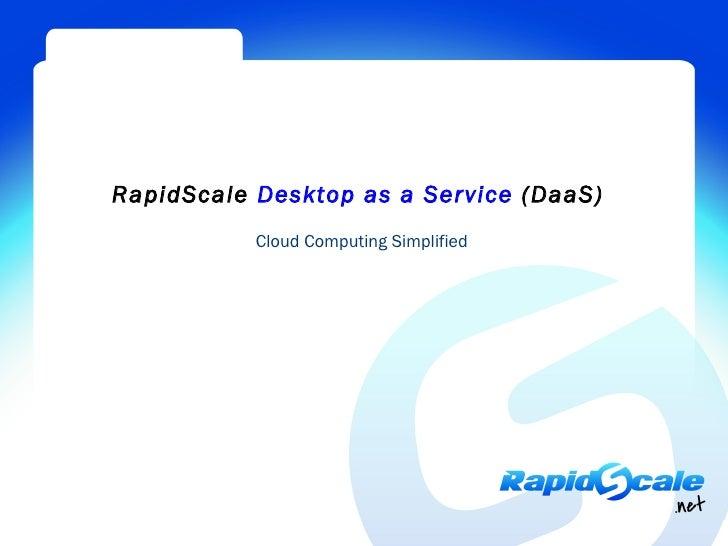 RapidScale Desktop as a Service (DaaS)           Cloud Computing Simplified