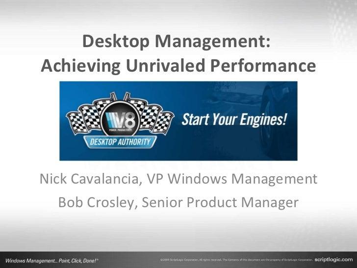 Desktop Management:  Achieving Unrivaled Performance Nick Cavalancia, VP Windows Management Bob Crosley, Senior Product Ma...