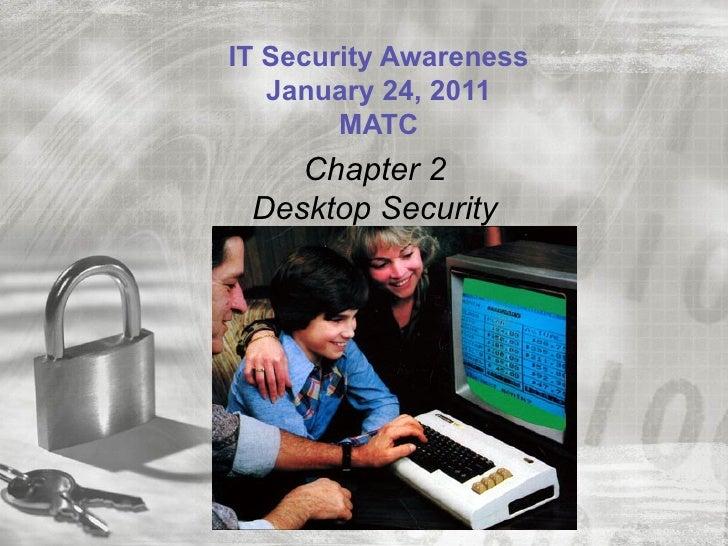 IT Security Awareness   January 24, 2011        MATC    Chapter 2 Desktop Security