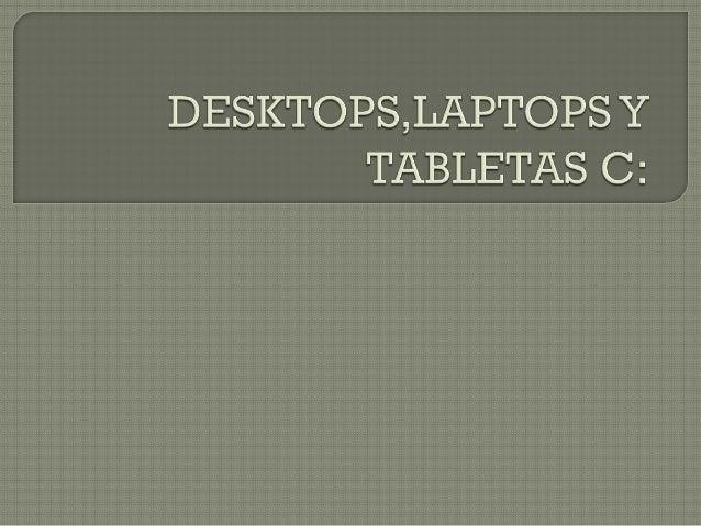    DESKTOPS :.Es el tipo de computadoras mas populares y    económicas, que incluyen el gabinete, el monitor y los    acc...