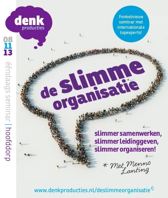 08 11 13 ééndaagsseminar hoofddorp www.denkproducties.nl/deslimmeorganisatie slimmersamenwerken, slimmerleidinggeven, slim...