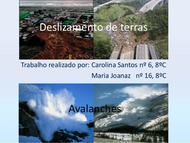 Deslizamento de terrasTrabalho realizado por: Carolina Santos nº 6, 8ºC                        Maria Joanaz nº 16, 8ºC    ...