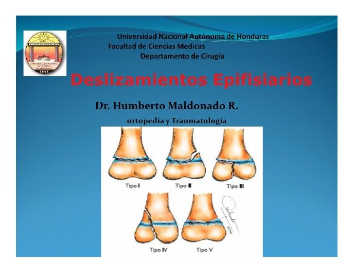 Deslizamientos Epifisiarios  Dr. Humberto Maldonado R.       ortopedia y Traumatología