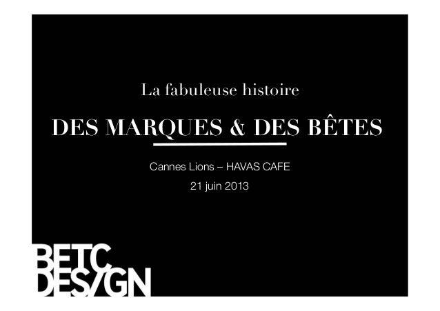 Cannes Lions – HAVAS CAFE 21 juin 2013 DES MARQUES & DES BÊTES