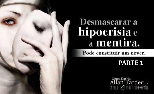 Desmascarar a hipocrisia e a mentira - parte 1