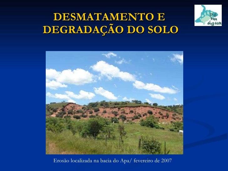 DESMATAMENTO E  DEGRADAÇÃO DO SOLO Erosão localizada na bacia do Apa/ fevereiro de 2007