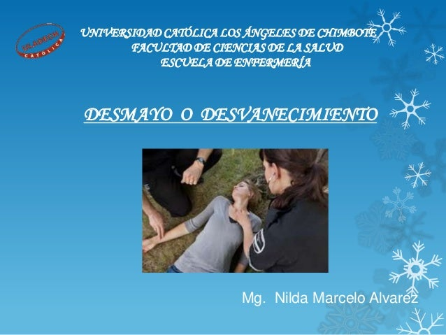 DESMAYO O DESVANECIMIENTO Mg. Nilda Marcelo Alvarez UNIVERSIDAD CATÓLICA LOS ÁNGELES DE CHIMBOTE FACULTAD DE CIENCIAS DE L...