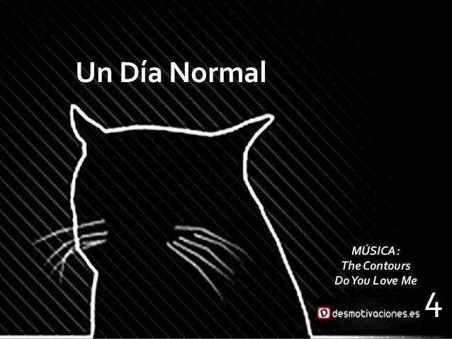 Un Día Normal                   MÚSICA:                 The Contours                Do You Love Me                        ...