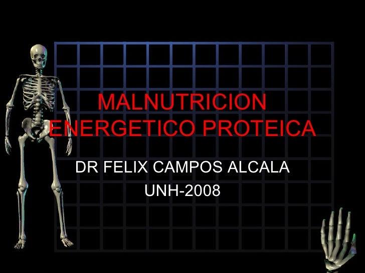 MALNUTRICION ENERGETICO PROTEICA  DR FELIX CAMPOS ALCALA          UNH-2008