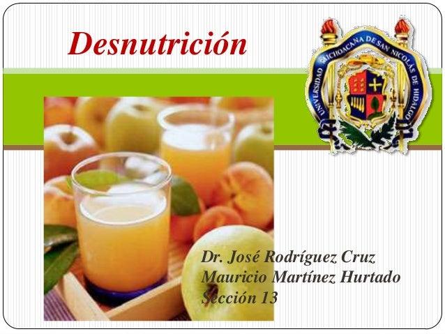 Desnutrición  Dr. José Rodríguez Cruz Mauricio Martínez Hurtado Sección 13