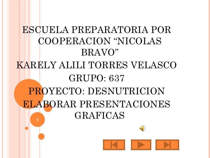 """<ul><li>ESCUELA PREPARATORIA POR COOPERACION """"NICOLAS BRAVO"""" </li></ul><ul><li>KARELY ALILI TORRES VELASCO </li></ul><ul><..."""