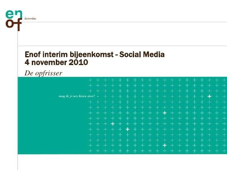 Enof interim bijeenkomst - Social Media 4 november 2010<br />De opfrisser<br />