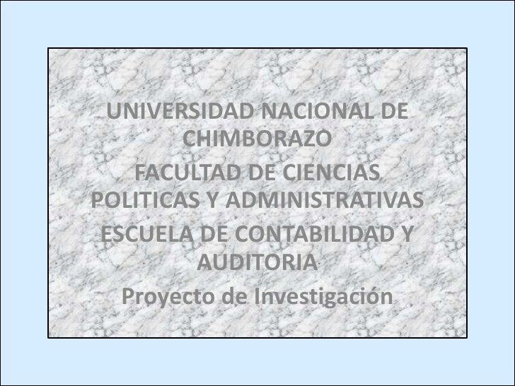 UNIVERSIDAD NACIONAL DE CHIMBORAZO<br />FACULTAD DE CIENCIAS POLITICAS Y ADMINISTRATIVAS<br />ESCUELA DE CONTABILIDAD Y AU...