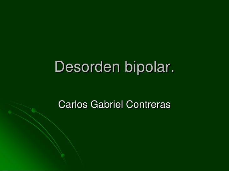 Desorden bipolar.<br />Carlos Gabriel Contreras<br />