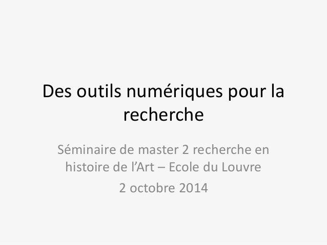 Des outils numériques pour la  recherche  Séminaire de master 2 recherche en  histoire de l'Art – Ecole du Louvre  2 octob...