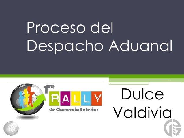 Proceso delDespacho Aduanal          Dulce         Valdivia