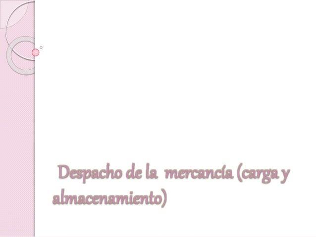 Despacho de la mercancía (carga y almacenamiento)